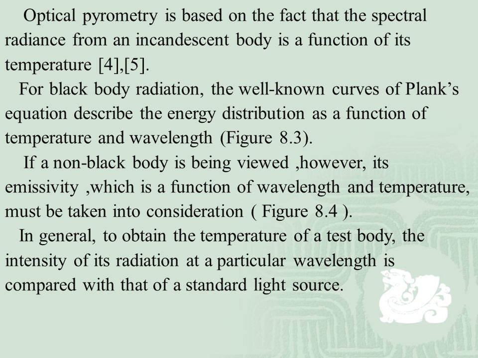 Optical pyrometry is based on the fact that the spectral radiance from an incandescent body is a function of its temperature [4],[5].